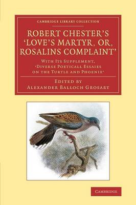 Robert Chester's 'Love's Martyr; Or, Rosalins Complaint': With its Supplement, 'Diverse Poeticall Essaies on the Turtle and Phoenix' - Cambridge Library Collection - Literary  Studies (Paperback)