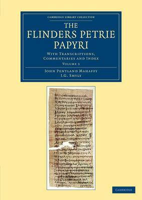 The Flinders Petrie Papyri: With Transcriptions, Commentaries and Index - Cambridge Library Collection - Egyptology (Paperback)