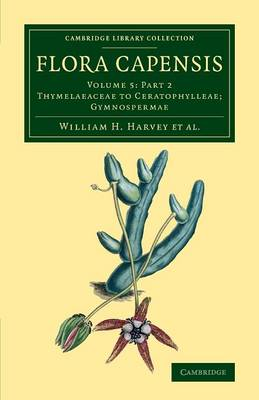 Flora Capensis: Being a Systematic Description of the Plants of the Cape Colony, Caffraria and Port Natal, and Neighbouring Territories - Cambridge Library Collection - Botany and Horticulture Volume 5 (Paperback)