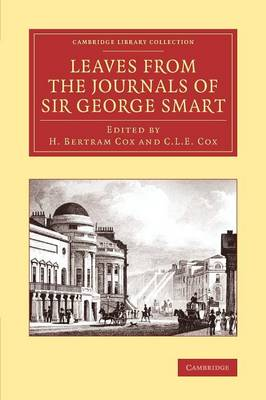 Leaves from the Journals of Sir George Smart - Cambridge Library Collection - Music (Paperback)
