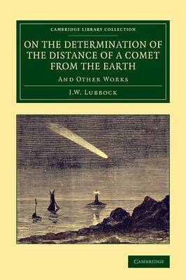On the Determination of the Distance of a Comet from the Earth: And Other Works - Cambridge Library Collection - Astronomy (Paperback)