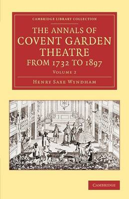 The The Annals of Covent Garden Theatre from 1732 to 1897 2 Volume Set The Annals of Covent Garden Theatre from 1732 to 1897: Volume 2 - Cambridge Library Collection - Music (Paperback)