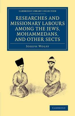 Researches and Missionary Labours among the Jews, Mohammedans, and Other Sects - Cambridge Library Collection - South Asian History (Paperback)