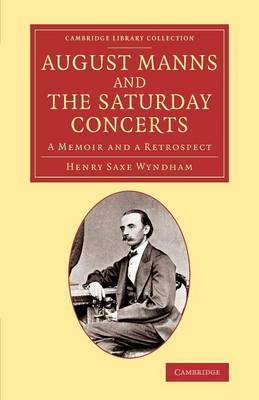 August Manns and the Saturday Concerts: A Memoir and a Retrospect - Cambridge Library Collection - Music (Paperback)
