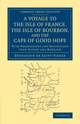A Voyage to the Isle of France, the Isle of Bourbon, and the Cape of Good Hope: With Observations and Reflections upon Nature and Mankind - Cambridge Library Collection - Maritime Exploration (Paperback)