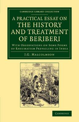 A Practical Essay on the History and Treatment of Beriberi: With Observations on Some Forms of Rheumatism Prevailing in India - Cambridge Library Collection - History of Medicine (Paperback)
