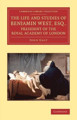 The Life and Studies of Benjamin West, Esq., President of the Royal Academy of London - Cambridge Library Collection - Art and Architecture (Paperback)