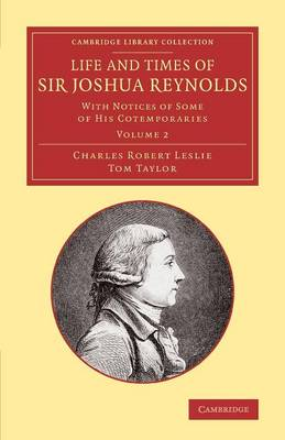 Life and Times of Sir Joshua Reynolds: Volume 2: With Notices of Some of his Cotemporaries - Cambridge Library Collection - Art and Architecture (Paperback)