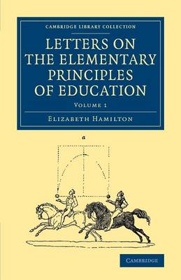Cambridge Library Collection - Education Letters on the Elementary Principles of Education: Volume 1 (Paperback)