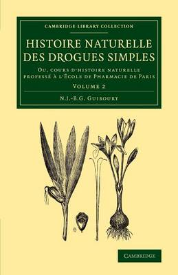 Cambridge Library Collection - History of Medicine Histoire naturelle des drogues simples: Volume 2 (Paperback)