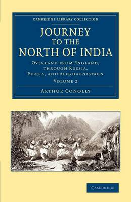 Journey to the North of India: Overland from England, through Russia, Persia, and Affghaunistaun - Cambridge Library Collection - South Asian History (Paperback)