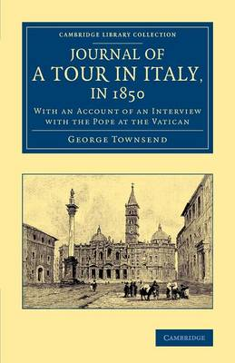 Journal of a Tour in Italy, in 1850: With an Account of an Interview with the Pope at the Vatican - Cambridge Library Collection - Travel, Europe (Paperback)