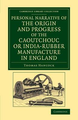 Personal Narrative of the Origin and Progress of the Caoutchouc or India-Rubber Manufacture in England - Cambridge Library Collection - Technology (Paperback)