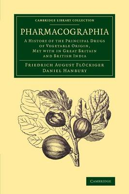 Pharmacographia: A History of the Principal Drugs of Vegetable Origin, Met with in Great Britain and British India - Cambridge Library Collection - Botany and Horticulture (Paperback)