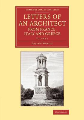 Letters of an Architect from France, Italy and Greece - Letters of an Architect from France, Italy and Greece 2 Volume Set Volume 1 (Paperback)