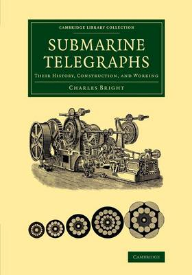 Submarine Telegraphs: Their History, Construction, and Working - Cambridge Library Collection - Technology (Paperback)