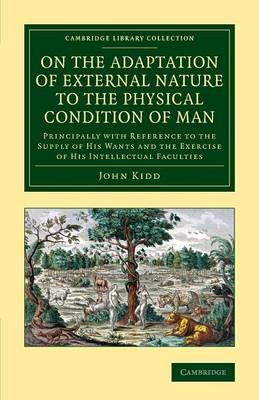 On the Adaptation of External Nature to the Physical Condition of Man: Principally with Reference to the Supply of his Wants and the Exercise of his Intellectual Faculties - Cambridge Library Collection - Education (Paperback)