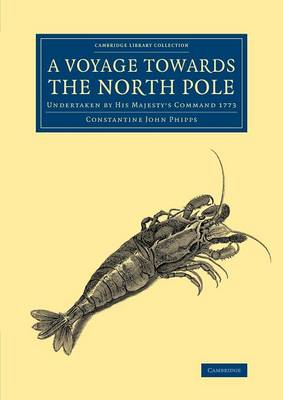 A Voyage towards the North Pole: Undertaken by His Majesty's Command 1773 - Cambridge Library Collection - Polar Exploration (Paperback)