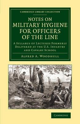 Notes on Military Hygiene for Officers of the Line: A Syllabus of Lectures Formerly Delivered at the U.S. Infantry and Cavalry School - Cambridge Library Collection - History of Medicine (Paperback)