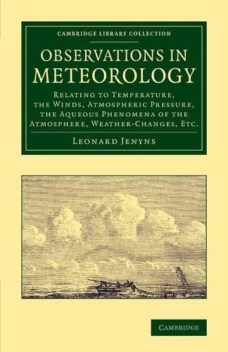 Observations in Meteorology: Relating to Temperature, the Winds, Atmospheric Pressure, the Aqueous Phenomena of the Atmosphere, Weather-Changes, etc. - Cambridge Library Collection - Earth Science (Paperback)