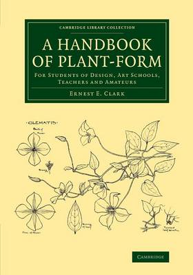A Handbook of Plant-Form: For Students of Design, Art Schools, Teachers and Amateurs - Cambridge Library Collection - Botany and Horticulture (Paperback)
