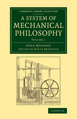 A A System of Mechanical Philosophy 4 Volume Set A System of Mechanical Philosophy: Volume 1 - Cambridge Library Collection - Technology (Paperback)