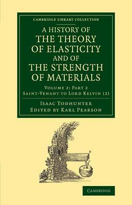A A History of the Theory of Elasticity and of the Strength of Materials 2 Volume Set Saint-Venant to Lord Kelvin: Volume 2 A History of the Theory of Elasticity and of the Strength of Materials: Part 2 - Cambridge Library Collection - Mathematics (Paperback)