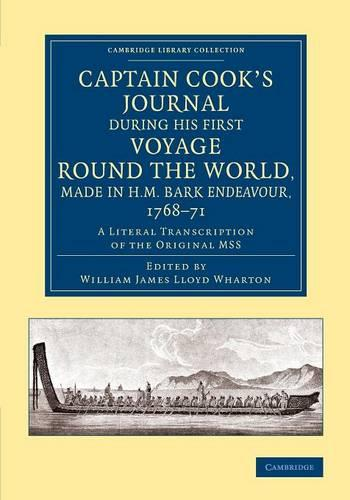 Captain Cook's Journal during his First Voyage round the World, made in H.M. Bark Endeavour, 1768-71: A Literal Transcription of the Original MSS - Cambridge Library Collection - Maritime Exploration (Paperback)