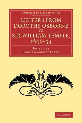 Letters from Dorothy Osborne to Sir William Temple, 1652-54 - Cambridge Library Collection - Literary  Studies (Paperback)