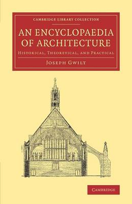Cambridge Library Collection - Art and Architecture: An Encyclopaedia of Architecture: Historical, Theoretical, and Practical (Paperback)