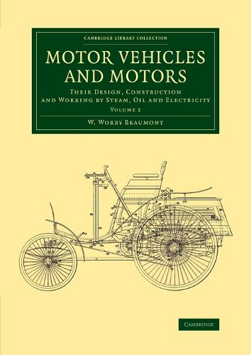Motor Vehicles and Motors: Their Design, Construction and Working by Steam, Oil and Electricity - Motor Vehicles and Motors 2 Volume Set Volume 2 (Paperback)
