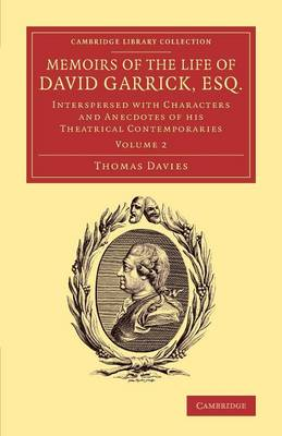 Memoirs of the Life of David Garrick, Esq.: Interspersed with Characters and Anecdotes of his Theatrical Contemporaries - Memoirs of the Life of David Garrick, Esq. 2 volume Set (Paperback)