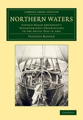 Northern Waters: Captain Roald Amundsen's Oceanographic Observations in the Arctic Seas in 1901 - Cambridge Library Collection - Earth Science (Paperback)
