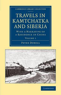 Travels in Kamtchatka and Siberia 2 Volume Set Travels in Kamtchatka and Siberia: Volume 1 - Cambridge Library Collection - Polar Exploration (Paperback)
