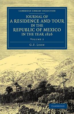 Journal of a Residence and Tour in the Republic of Mexico in the Year 1826: With Some Account of the Mines of that Country - Journal of a Residence and Tour in the Republic of Mexico in the Year 1826 2 Volume Set (Paperback)