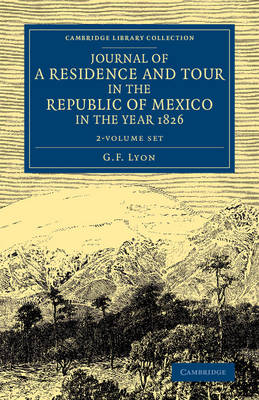 Journal of a Residence and Tour in the Republic of Mexico in the Year 1826 2 Volume Set: With Some Account of the Mines of that Country - Cambridge Library Collection - Latin American Studies