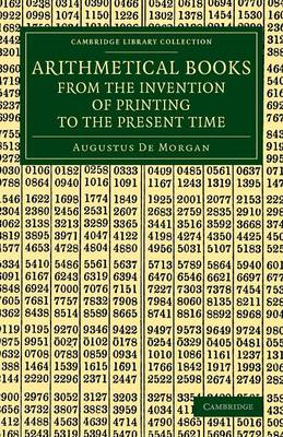 Arithmetical Books from the Invention of Printing to the Present Time: Being Brief Notices of a Large Number of Works Drawn Up from Actual Inspection - Cambridge Library Collection - Mathematics (Paperback)