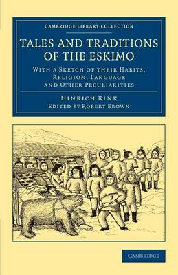 Tales and Traditions of the Eskimo: With a Sketch of their Habits, Religion, Language and Other Peculiarities - Cambridge Library Collection - Polar Exploration (Paperback)
