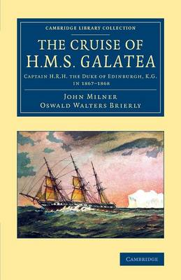 The Cruise of H.M.S. Galatea: Captain H.R.H. the Duke of Edinburgh, K.G., in 1867-1868 - Cambridge Library Collection - History of Oceania (Paperback)