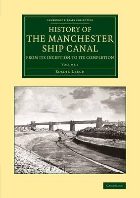 History of the Manchester Ship Canal from its Inception to its Completion: With Personal Reminiscences - Cambridge Library Collection - Technology (Paperback)