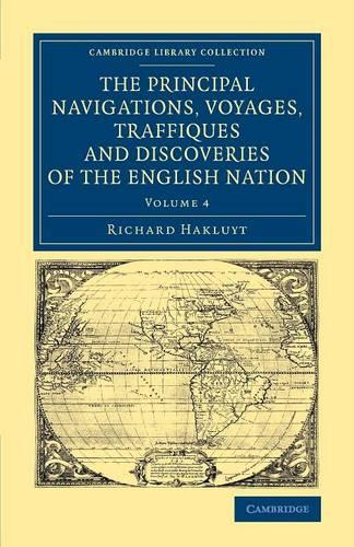 The The Principal Navigations Voyages Traffiques and Discoveries of the English Nation 12 Volume Set The Principal Navigations Voyages Traffiques and Discoveries of the English Nation: Volume 7 - Cambridge Library Collection - Maritime Exploration (Paperback)