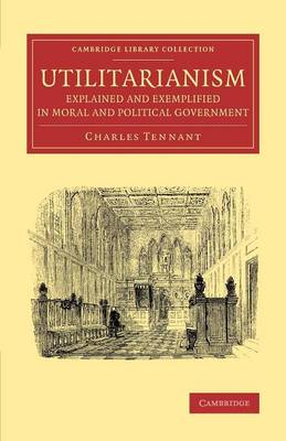 Utilitarianism Explained and Exemplified in Moral and Political Government - Cambridge Library Collection - Philosophy (Paperback)