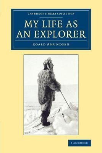 My Life as an Explorer - Cambridge Library Collection - Polar Exploration (Paperback)