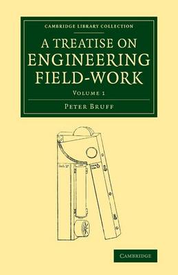 A Treatise on Engineering Field-Work: Comprising the Practice of Surveying, Levelling, Laying Out Works, and Other Field Operations Connected with Engineering - Cambridge Library Collection - Technology (Paperback)