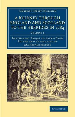 A Journey through England and Scotland to the Hebrides in 1784: A Revised Edition of the English Translation - Cambridge Library Collection - British and Irish History, 19th Century (Paperback)