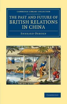 The Past and Future of British Relations in China - Cambridge Library Collection - East and South-East Asian History (Paperback)