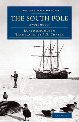 The South Pole 2 Volume Set: An Account of the Norwegian Antarctic Expedition in the Fram, 1910-1912 - Cambridge Library Collection - Polar Exploration