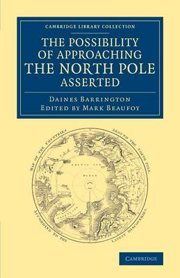 The Possibility of Approaching the North Pole Asserted - Cambridge Library Collection - Polar Exploration (Paperback)