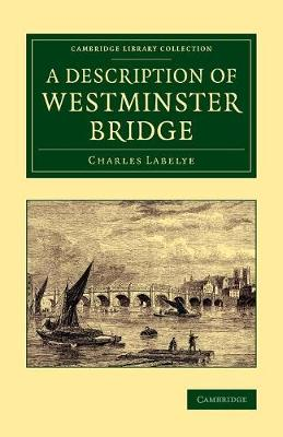 Cambridge Library Collection - Technology: A Description of Westminster Bridge: To Which Are Added, an Account of the Methods Made Use of in Laying the Foundations of its Piers (Paperback)