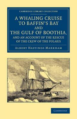 A Whaling Cruise to Baffin's Bay and the Gulf of Boothia, and an Account of the Rescue of the Crew of the Polaris - Cambridge Library Collection - Polar Exploration (Paperback)